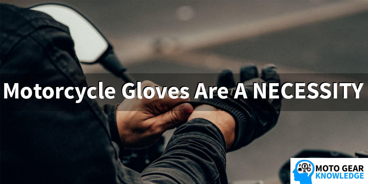 Why Motorcycle Riding Gloves Are A Necessity