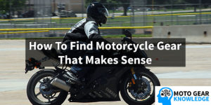 How To Find Motorcycle Gear That Makes Sense