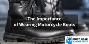 The Importance of Wearing Motorcycle Boots
