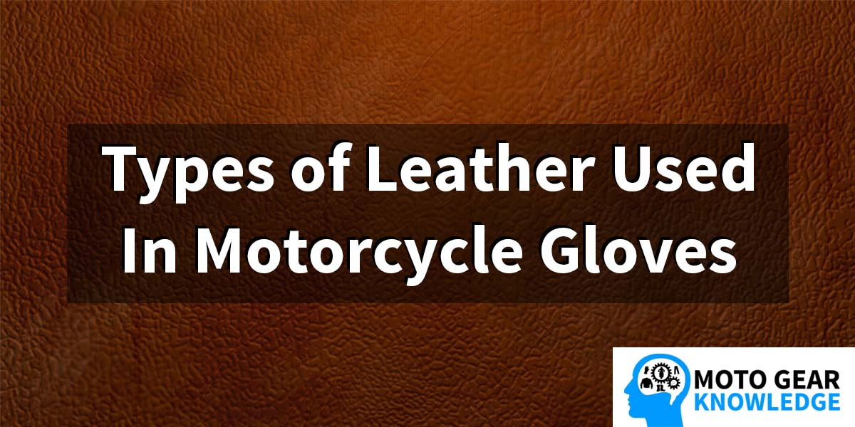 Types of Leather Used In Motorcycle Gloves